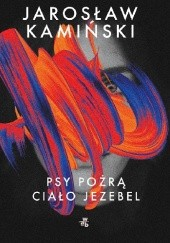 Okładka książki Psy pożrą ciało Jezebel Jarosław Kamiński