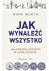 Okładka książki Jak wynaleźć wszystko. Cała wiedza ludzkości w jednej książce! Ryan North
