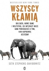 Okładka książki Wszyscy kłamią. Big data, nowe dane i wszystko, co Internet może nam powiedzieć o tym, kim naprawdę jesteśmy Seth Stephens-Davidowitz