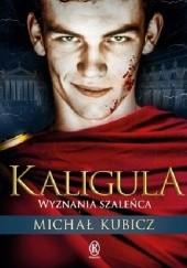 Okładka książki Kaligula. Wyznania szaleńca Michał Kubicz