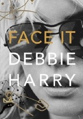 Okładka książki Face It: A Memoir Debbie Harry,Debbie Harry