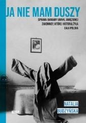 Okładka książki Ja nie mam duszy. Sprawa Barbary Ubryk, uwięzionej zakonnicy, której historią żyła cała Polska Natalia Budzyńska