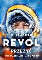 Okładka książki Przeżyć. Moja tragedia na Nanga Parbat Élisabeth Revol