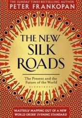 Okładka książki The New Silk Roads The Present and Future of the World Peter Frankopan