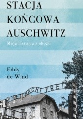 Okładka książki Stacja końcowa Auschwitz Eddy de Wind