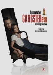 Okładka książki Jak zostałem gangsterem. Historia prawdziwa Krzysztof Gureczny