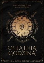 Okładka książki Ostatnia godzina Anna Bartłomiejczyk,Marta Gajewska