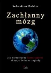Okładka książki Zachłanny mózg. Jak nienasycony homo sapiens skazuje świat na zagładę Sébastien Bohler
