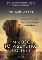 Okładka książki Miłość to wszystko, co jest Tomasz Kieres
