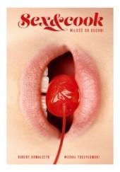 Okładka książki Sex&Cook. Miłość od kuchni Robert Kowalczyk,Michał Toczyłowski