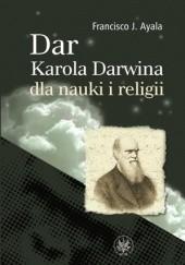 Okładka książki Dar Karola Darwina dla nauki i religii Francisco José Ayala