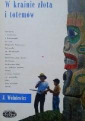 Okładka książki W krainie złota i totemów Janusz Wolniewicz