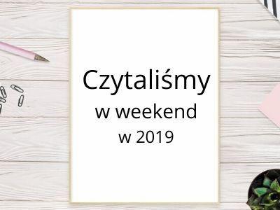 Czytamy w weekend – podsumowanie 2019 roku